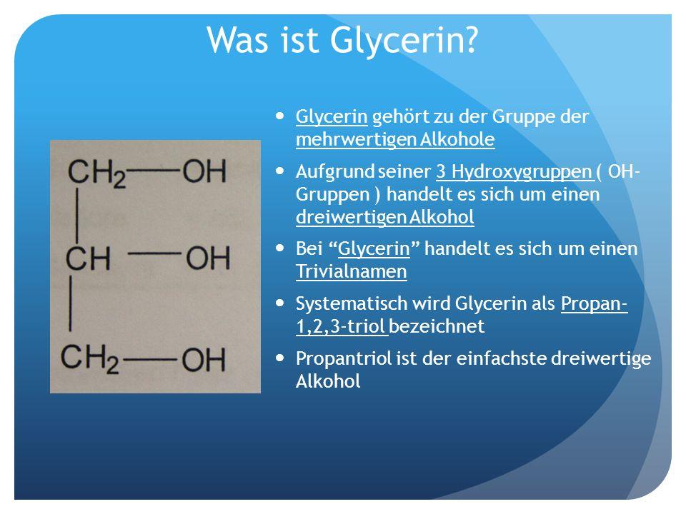 Was ist Glycerin Glycerin gehört zu der Gruppe der mehrwertigen Alkohole.