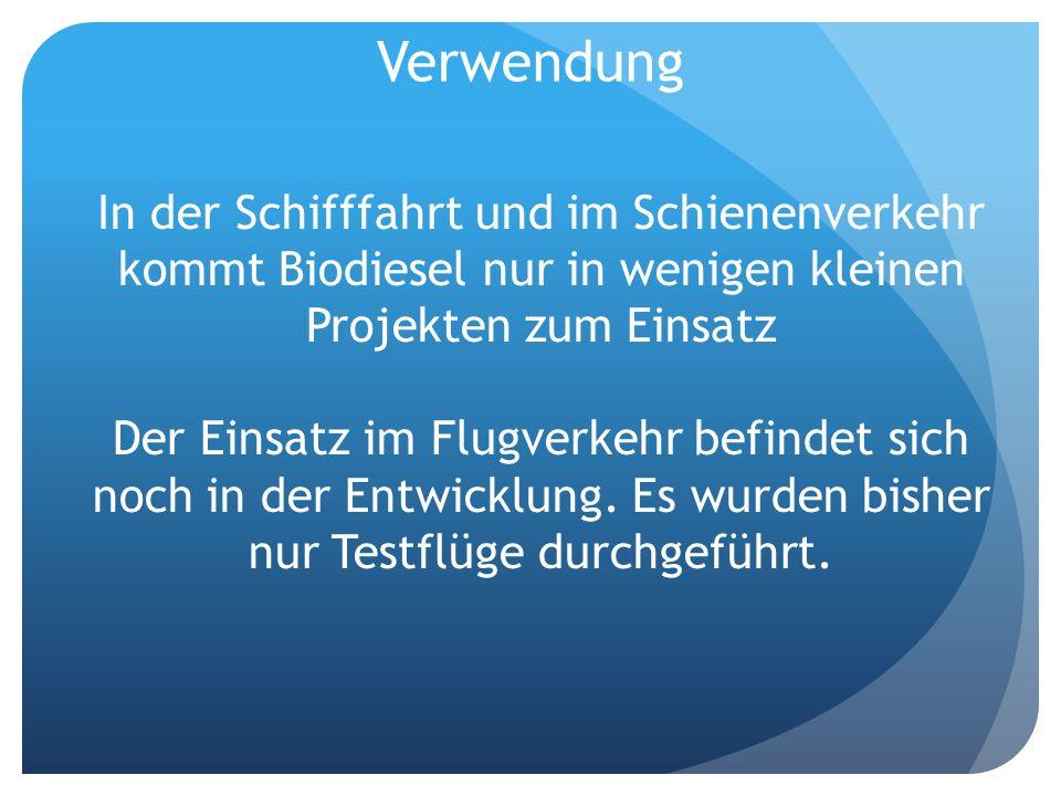 Verwendung In der Schifffahrt und im Schienenverkehr kommt Biodiesel nur in wenigen kleinen Projekten zum Einsatz.