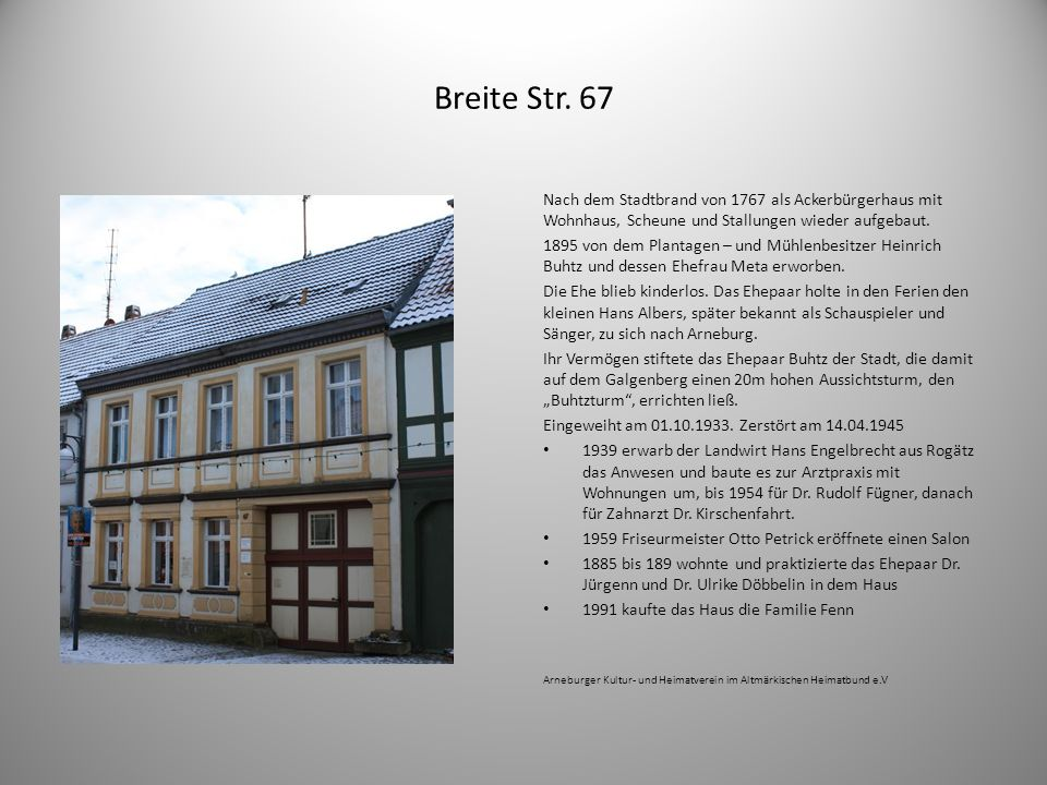 Breite Str. 67 Nach dem Stadtbrand von 1767 als Ackerbürgerhaus mit Wohnhaus, Scheune und Stallungen wieder aufgebaut.