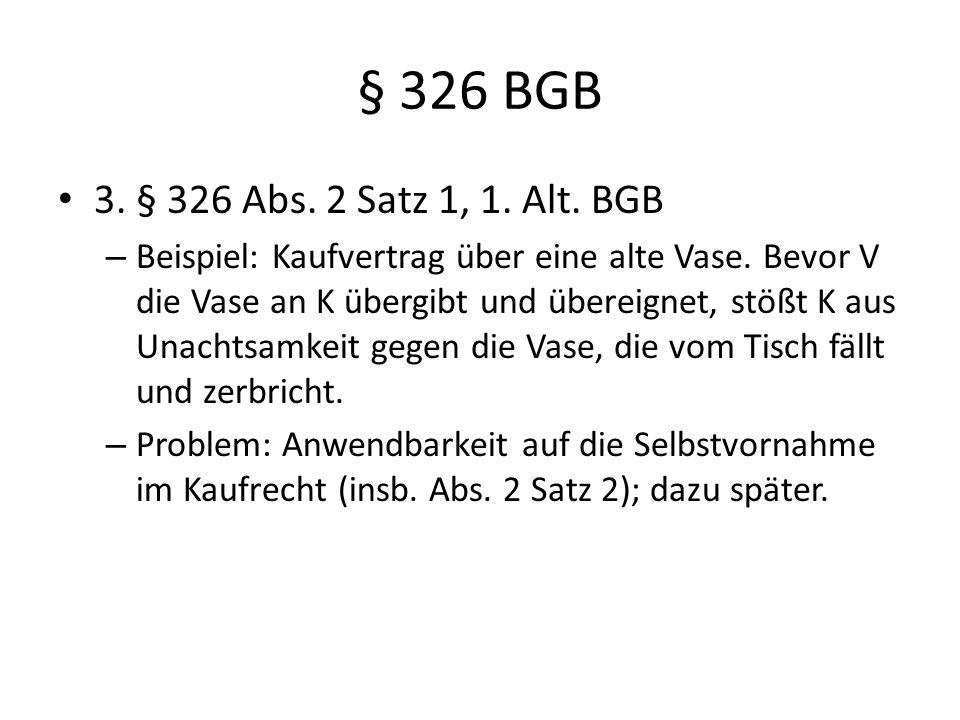§ 326 BGB 3. § 326 Abs. 2 Satz 1, 1. Alt. BGB.