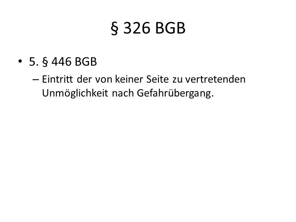 § 326 BGB 5. § 446 BGB.