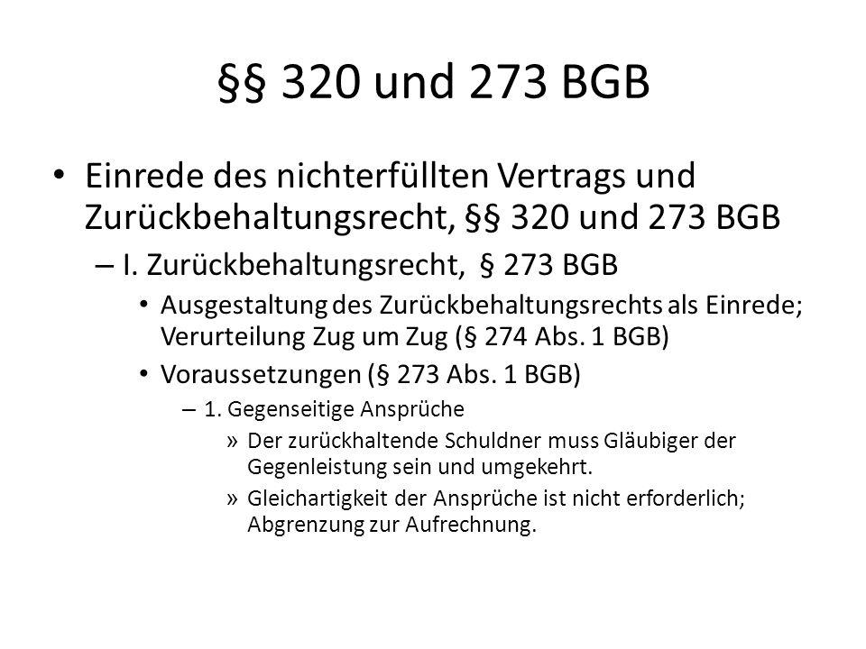 §§ 320 und 273 BGB Einrede des nichterfüllten Vertrags und Zurückbehaltungsrecht, §§ 320 und 273 BGB.