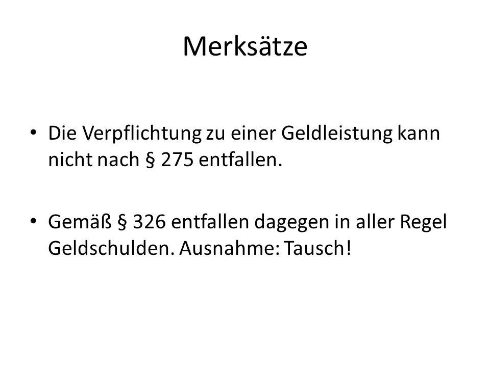 Merksätze Die Verpflichtung zu einer Geldleistung kann nicht nach § 275 entfallen.