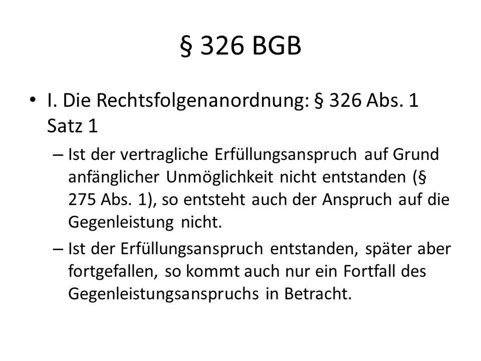 § 326 BGB I. Die Rechtsfolgenanordnung: § 326 Abs. 1 Satz 1