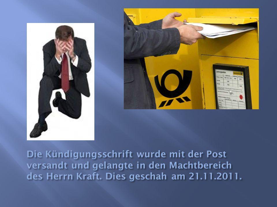 Die Kündigungsschrift wurde mit der Post versandt und gelangte in den Machtbereich des Herrn Kraft.