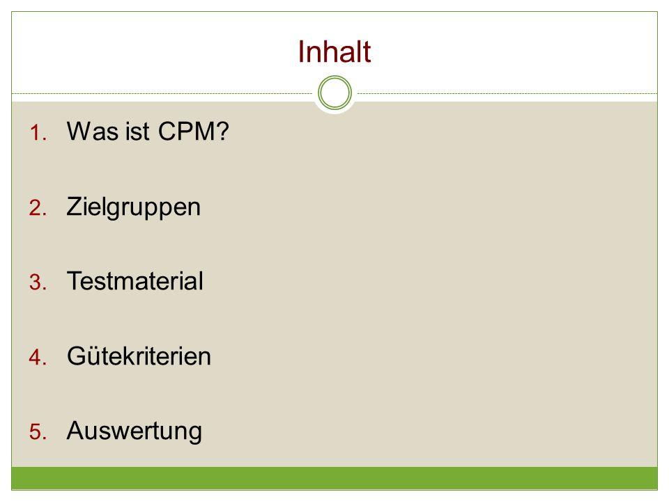 Inhalt Was ist CPM Zielgruppen Testmaterial Gütekriterien Auswertung