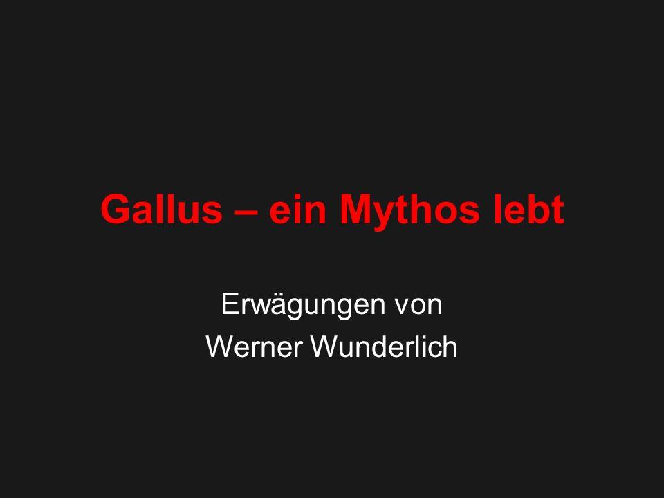 Gallus – ein Mythos lebt
