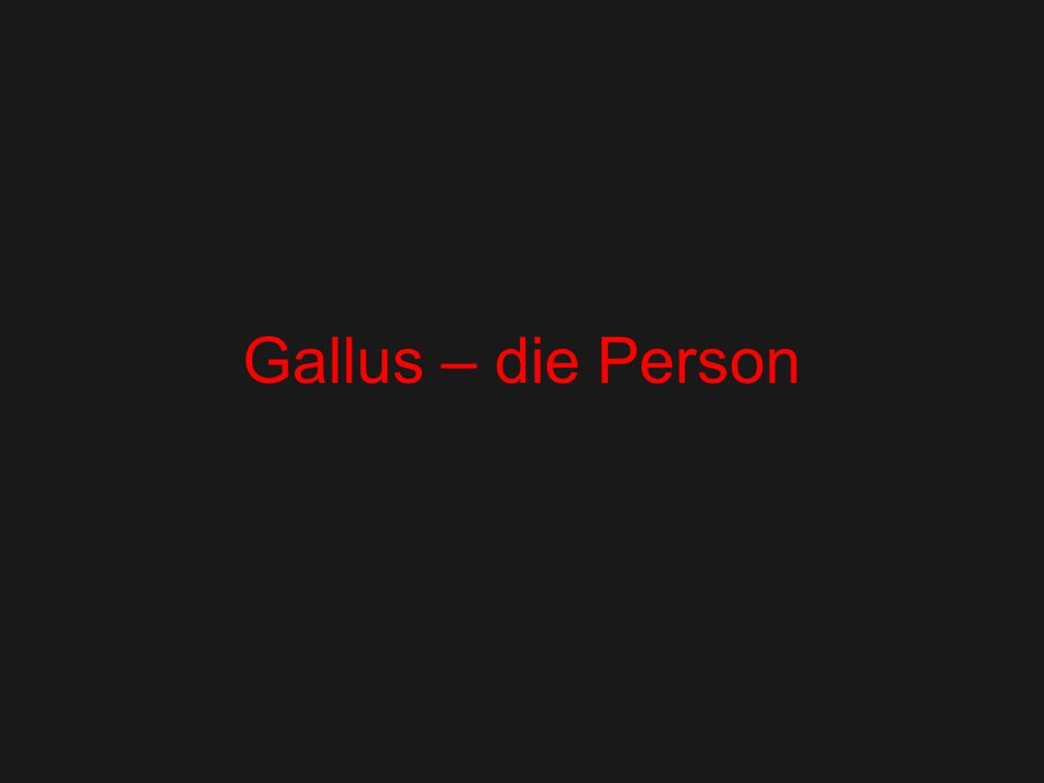 Gallus – die Person