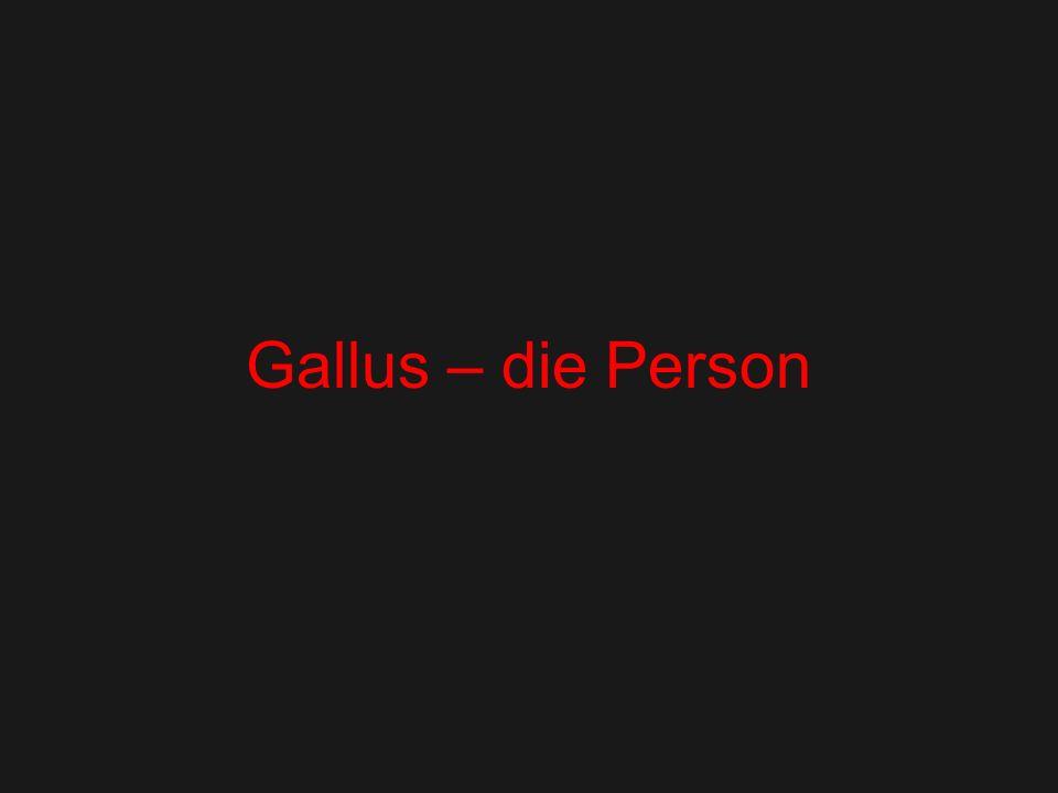 Gallus – die Person