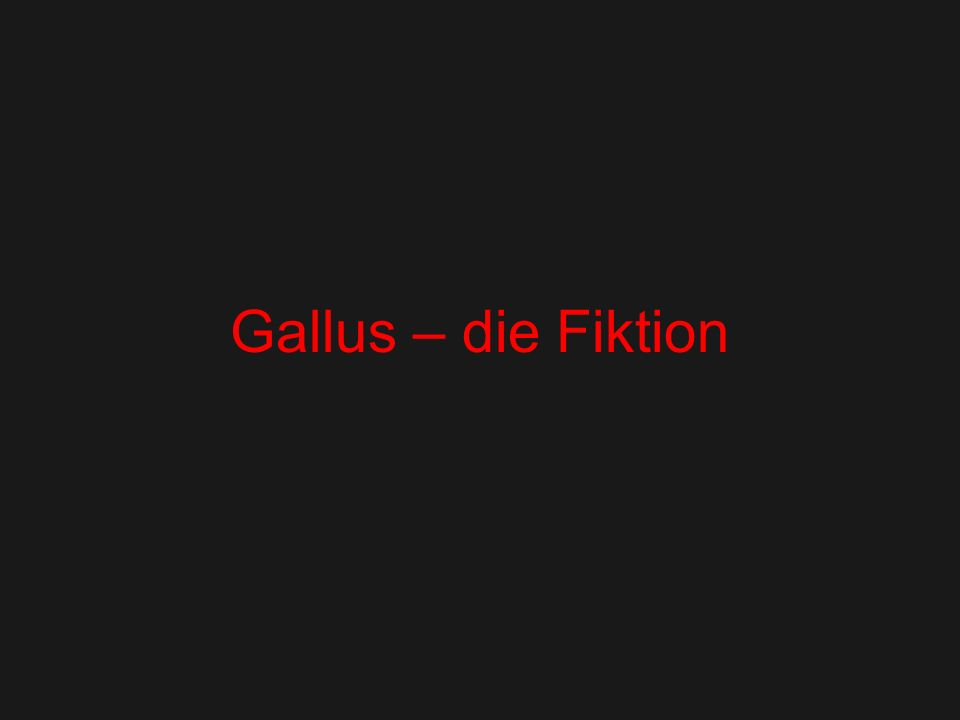 Gallus – die Fiktion