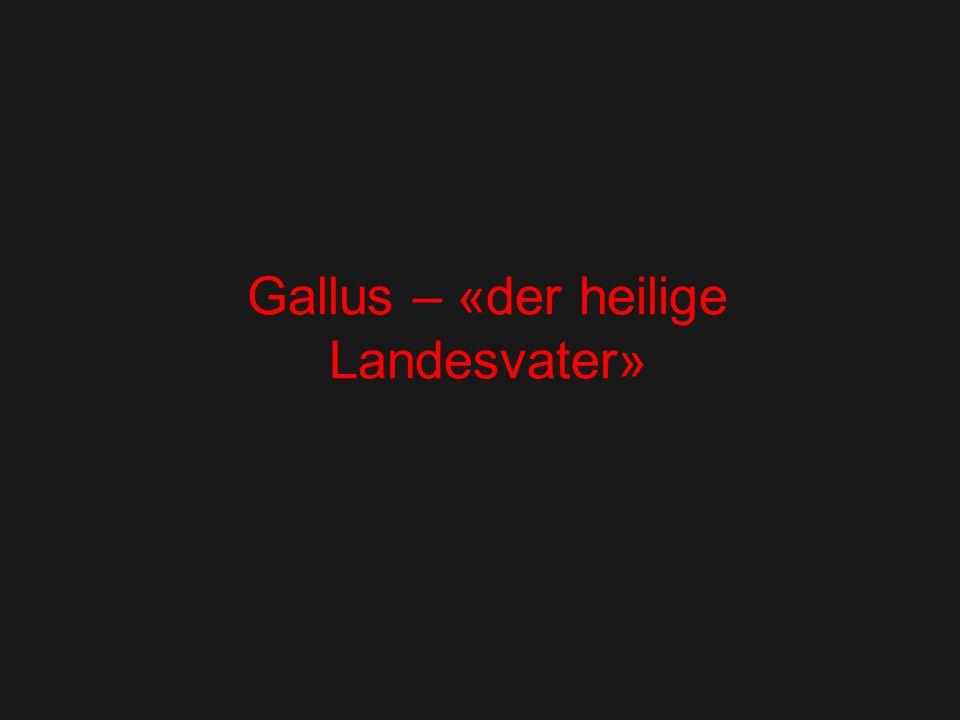Gallus – «der heilige Landesvater»