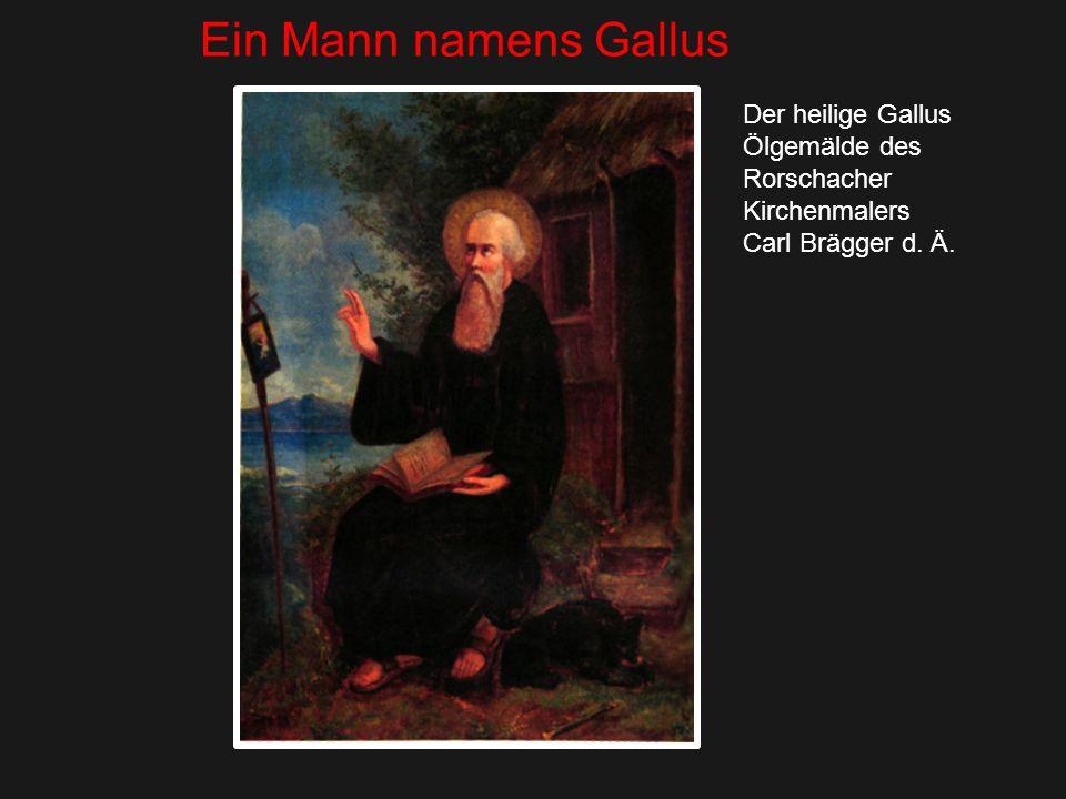 Ein Mann namens Gallus Der heilige Gallus