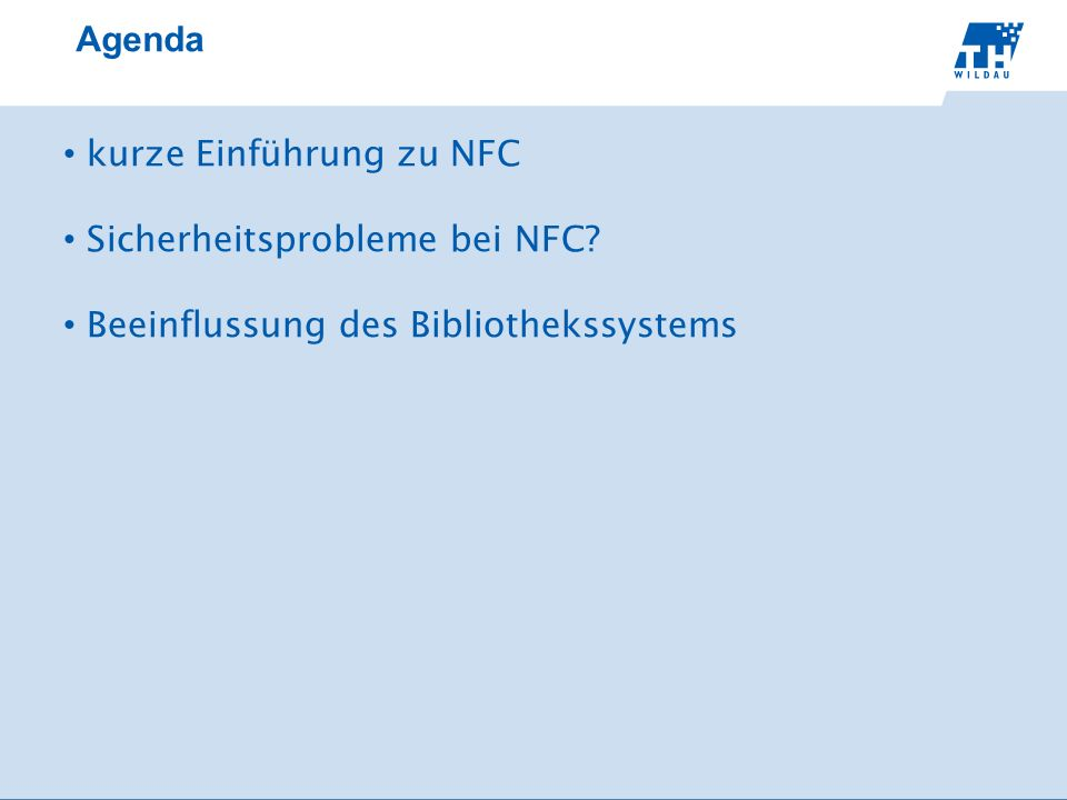Agenda kurze Einführung zu NFC Sicherheitsprobleme bei NFC Beeinflussung des Bibliothekssystems
