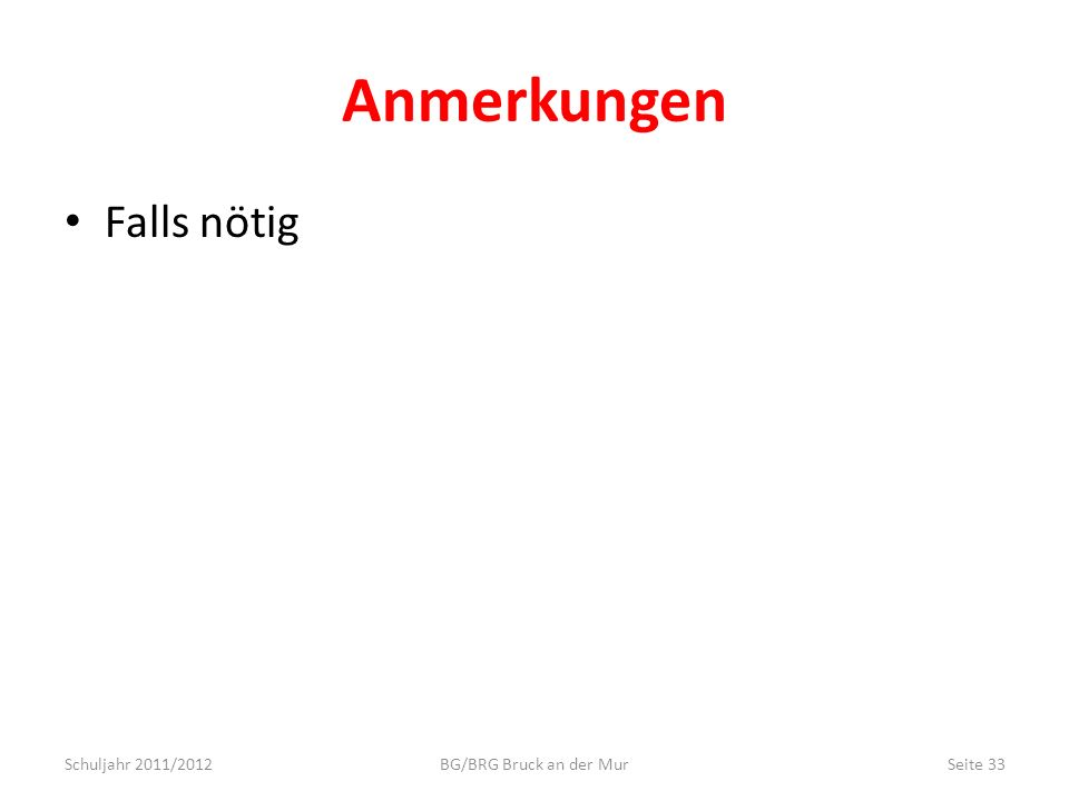 Anmerkungen Falls nötig Schuljahr 2011/2012 BG/BRG Bruck an der Mur