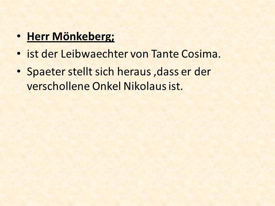 Herr Mönkeberg; ist der Leibwaechter von Tante Cosima.