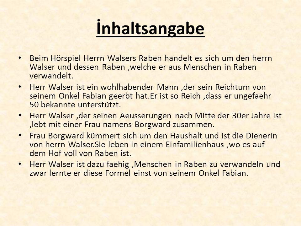 İnhaltsangabe Beim Hörspiel Herrn Walsers Raben handelt es sich um den herrn Walser und dessen Raben ,welche er aus Menschen in Raben verwandelt.