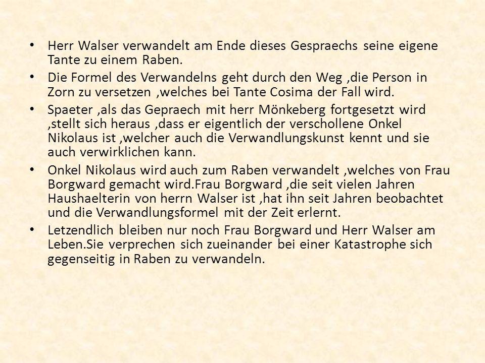 Herr Walser verwandelt am Ende dieses Gespraechs seine eigene Tante zu einem Raben.