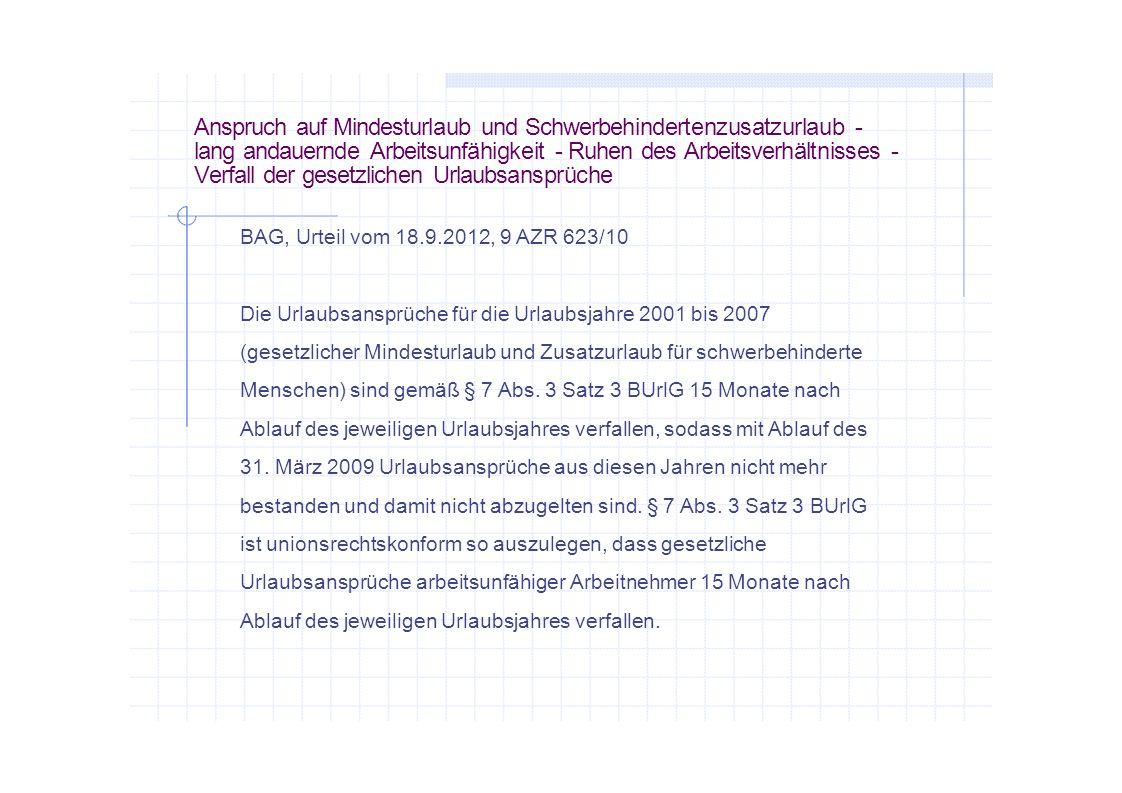 Anspruch auf Mindesturlaub und Schwerbehindertenzusatzurlaub - lang andauernde Arbeitsunfähigkeit - Ruhen des Arbeitsverhältnisses - Verfall der gesetzlichen Urlaubsansprüche
