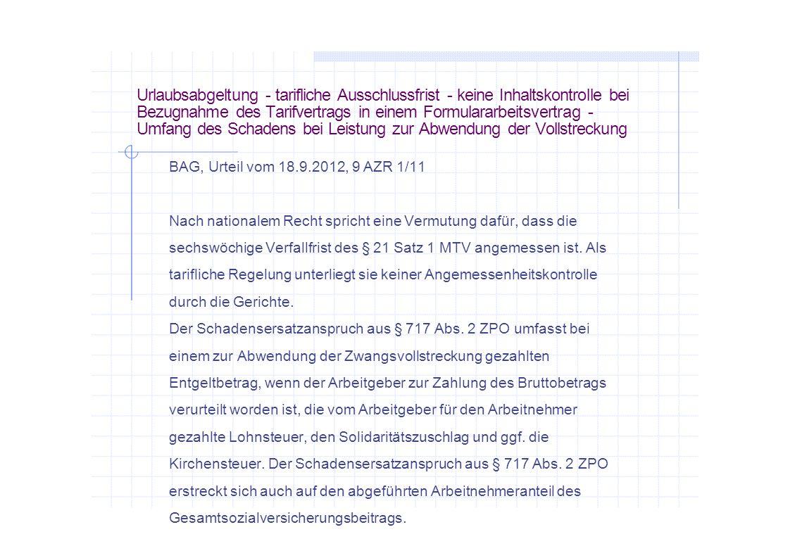 Urlaubsabgeltung - tarifliche Ausschlussfrist - keine Inhaltskontrolle bei Bezugnahme des Tarifvertrags in einem Formulararbeitsvertrag - Umfang des Schadens bei Leistung zur Abwendung der Vollstreckung