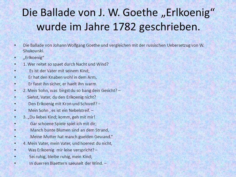 """Die Ballade von J. W. Goethe """"Erlkoenig wurde im Jahre 1782 geschrieben."""