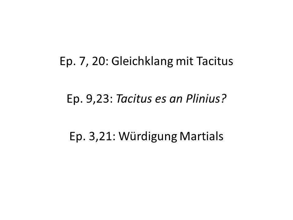 Ep. 7, 20: Gleichklang mit Tacitus Ep. 9,23: Tacitus es an Plinius