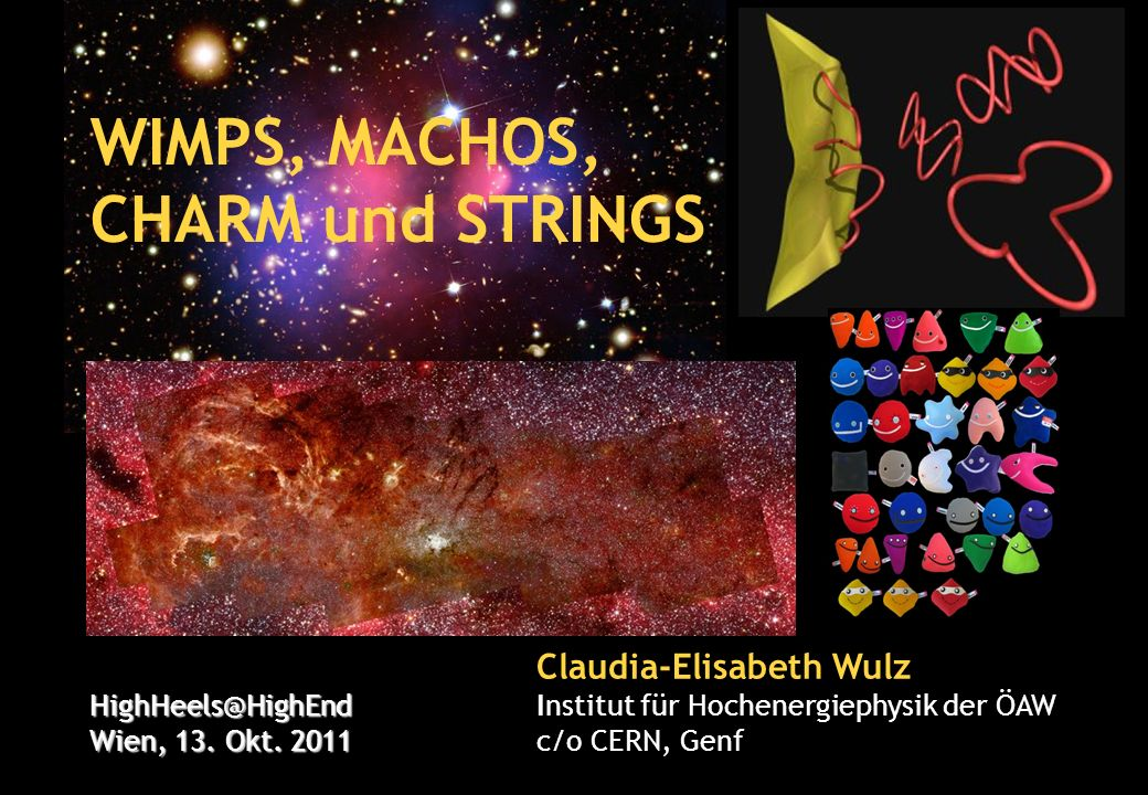 WIMPS, MACHOS, CHARM und STRINGS Claudia-Elisabeth Wulz