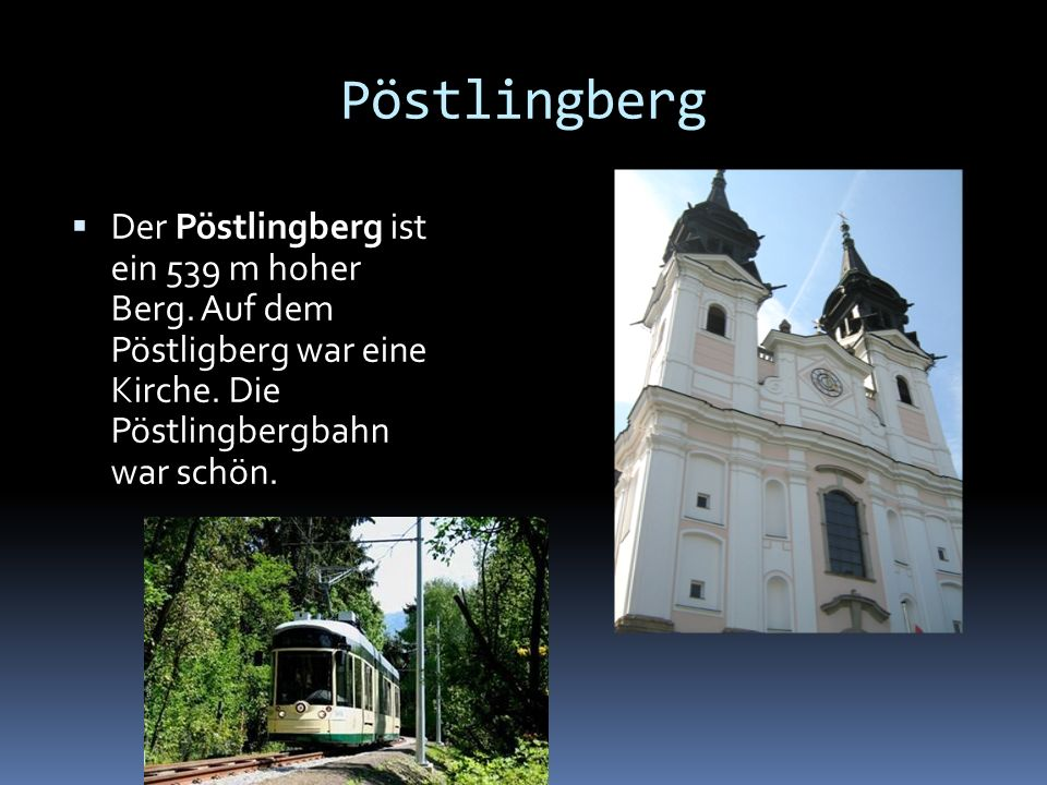 Pöstlingberg Der Pöstlingberg ist ein 539 m hoher Berg.