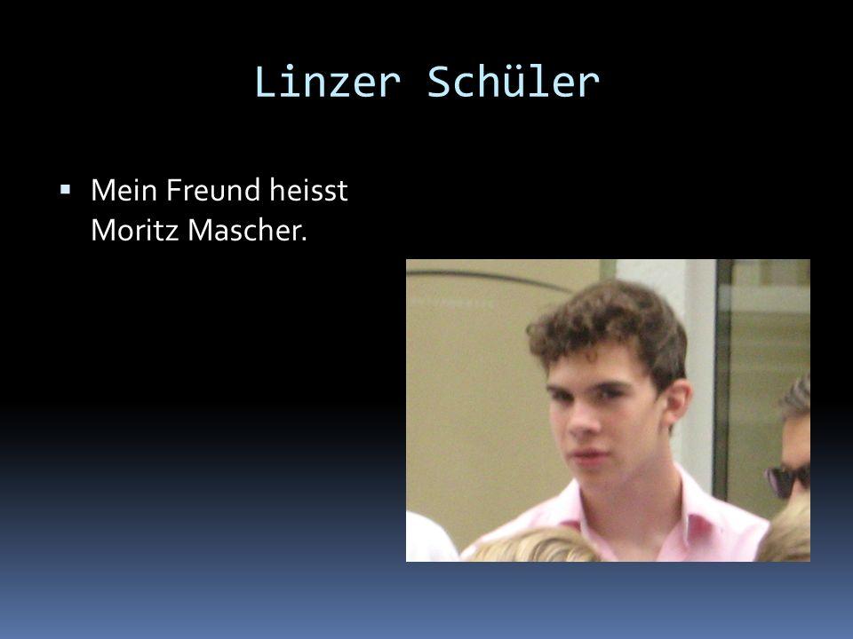 Linzer Schüler Mein Freund heisst Moritz Mascher.