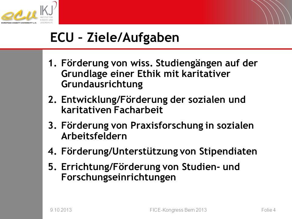 16.08.2007 ECU – Ziele/Aufgaben. Förderung von wiss. Studiengängen auf der Grundlage einer Ethik mit karitativer Grundausrichtung.