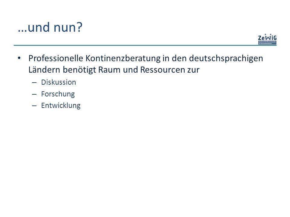…und nun Professionelle Kontinenzberatung in den deutschsprachigen Ländern benötigt Raum und Ressourcen zur.