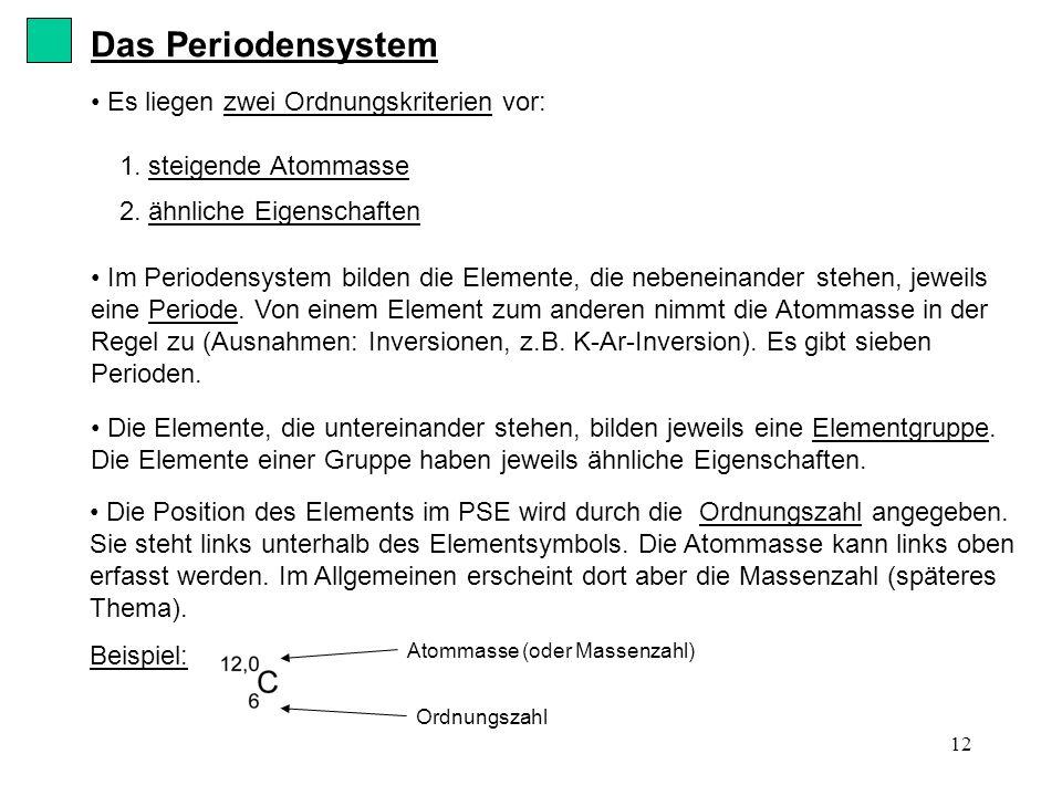 Das Periodensystem Es liegen zwei Ordnungskriterien vor: