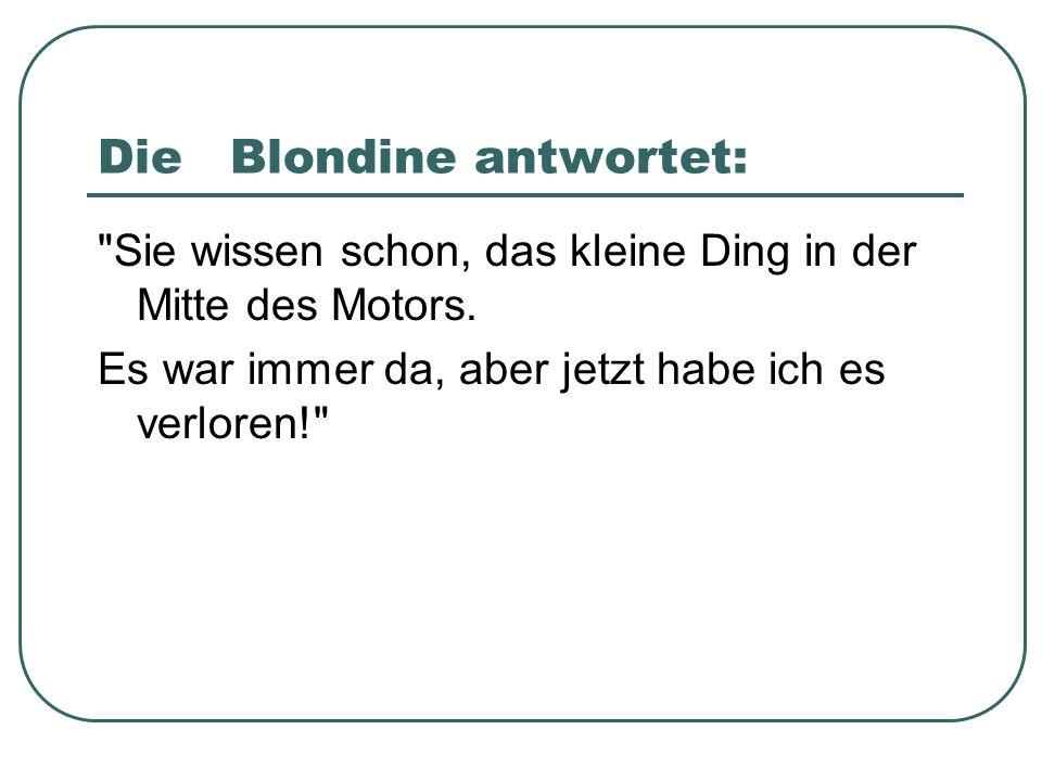 Die Blondine antwortet:
