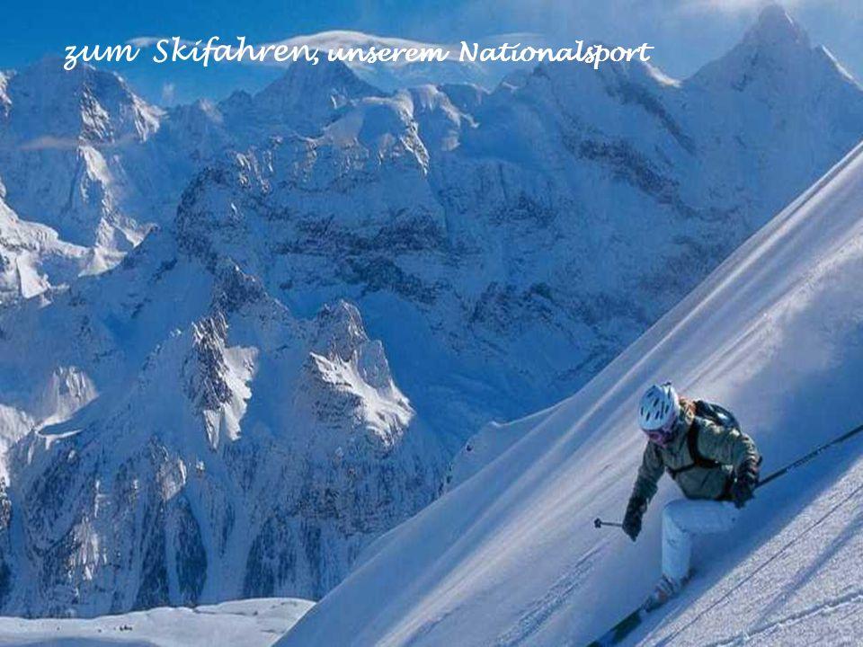 zum Skifahren, unserem Nationalsport