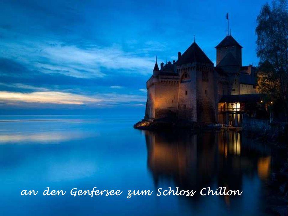 an den Genfersee zum Schloss Chillon