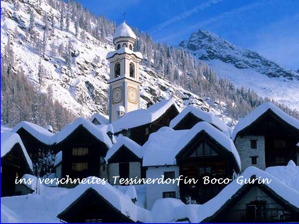 ins verschneites Tessinerdorf in Boco Gurin