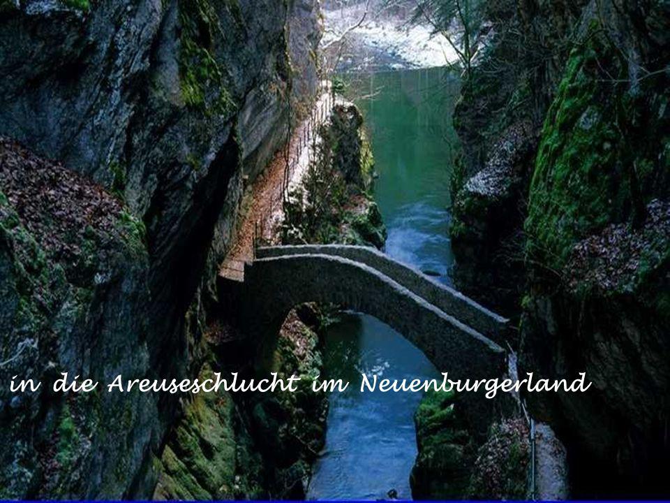in die Areuseschlucht im Neuenburgerland