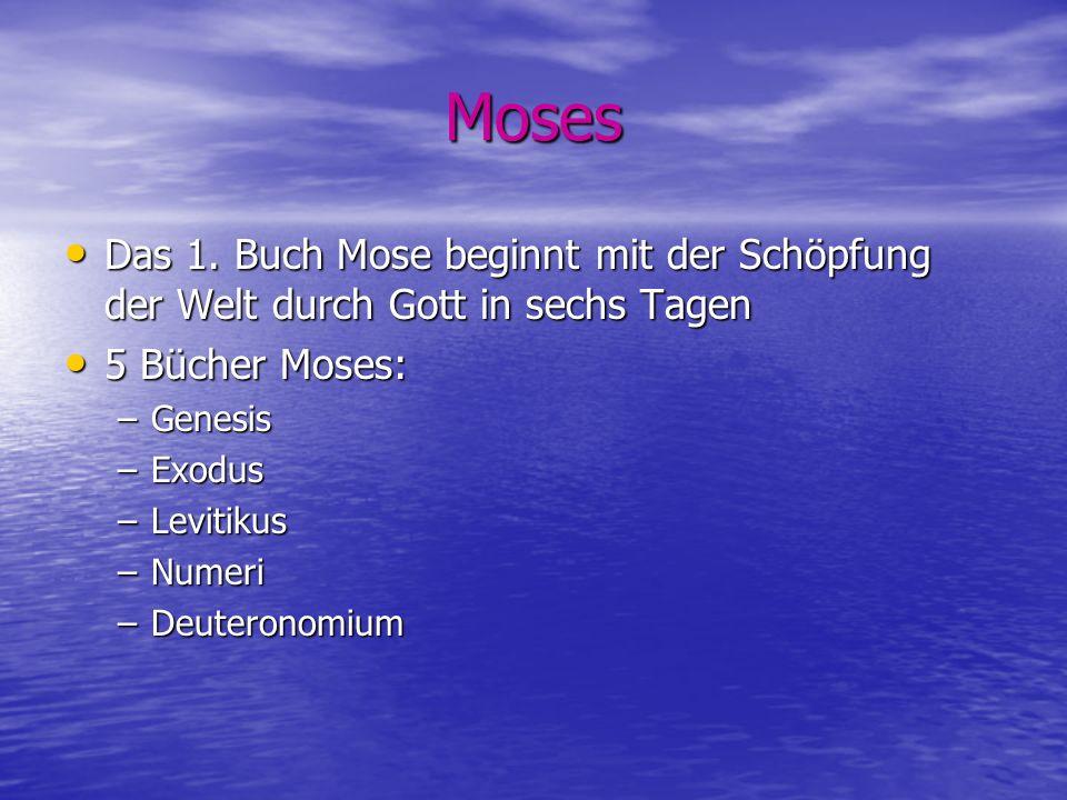 MosesDas 1. Buch Mose beginnt mit der Schöpfung der Welt durch Gott in sechs Tagen. 5 Bücher Moses: