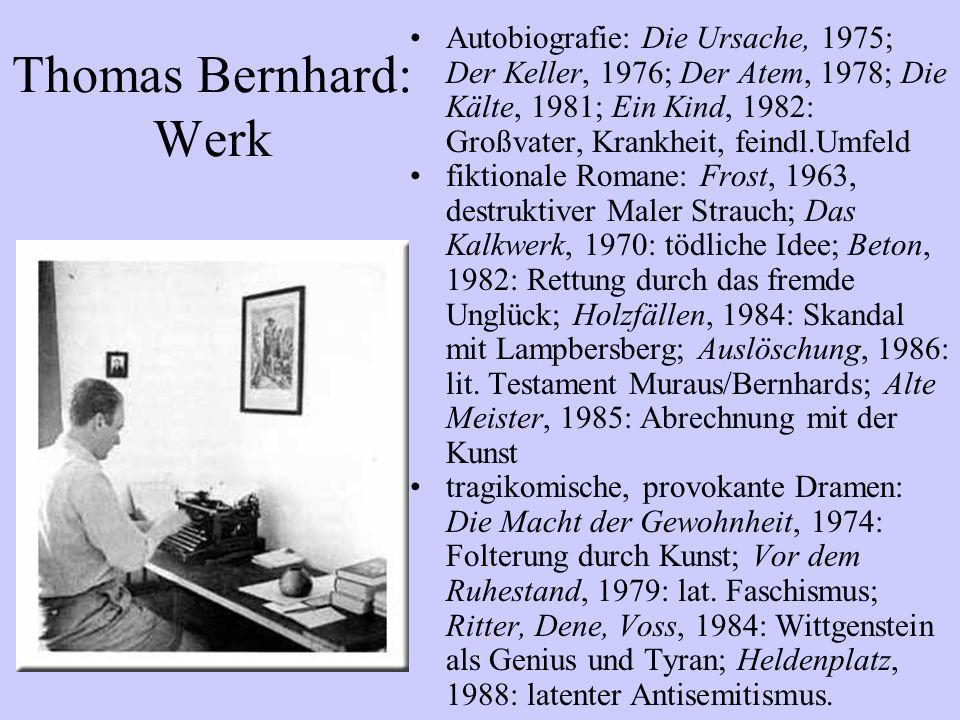 Autobiografie: Die Ursache, 1975; Der Keller, 1976; Der Atem, 1978; Die Kälte, 1981; Ein Kind, 1982: Großvater, Krankheit, feindl.Umfeld