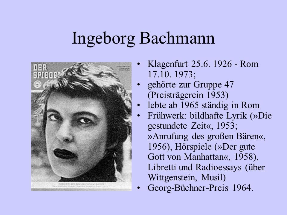 Ingeborg Bachmann Klagenfurt 25.6. 1926 - Rom 17.10. 1973;