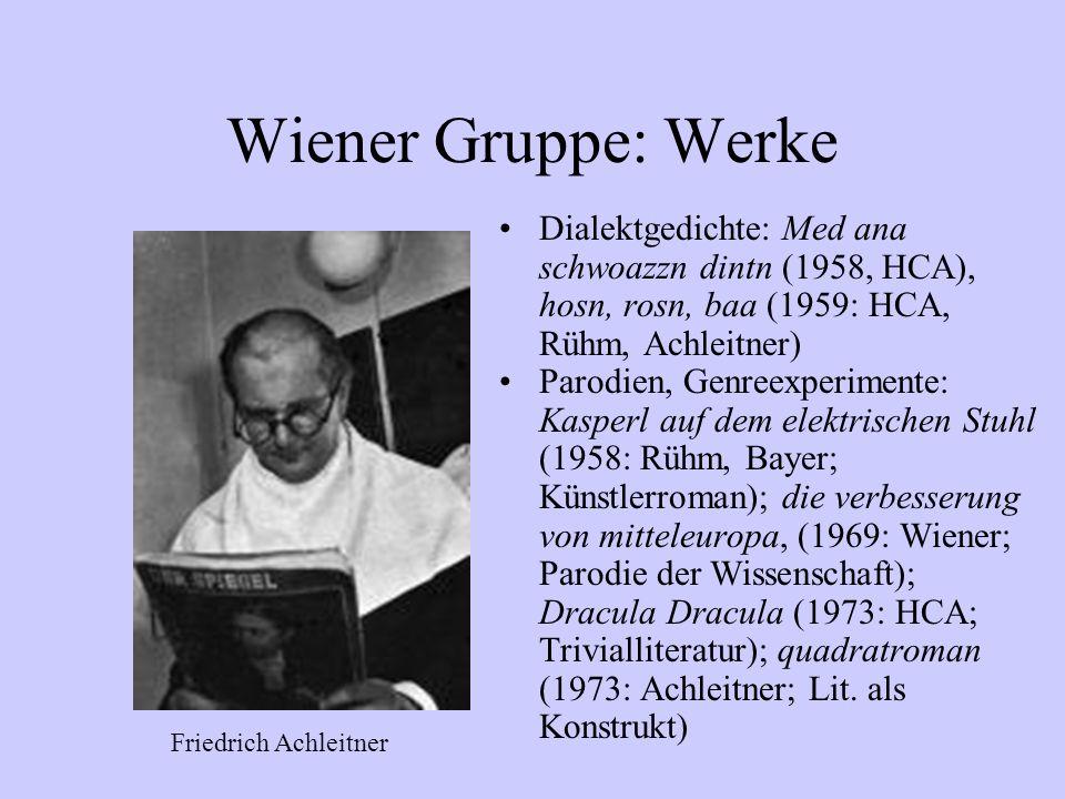 Wiener Gruppe: Werke Dialektgedichte: Med ana schwoazzn dintn (1958, HCA), hosn, rosn, baa (1959: HCA, Rühm, Achleitner)