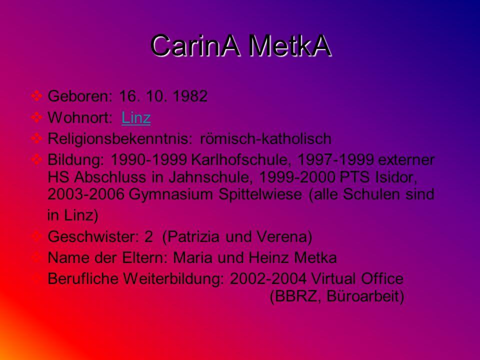 CarinA MetkA Geboren: 16. 10. 1982 Wohnort: Linz