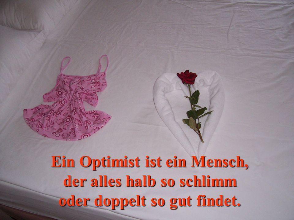 Ein Optimist ist ein Mensch, der alles halb so schlimm