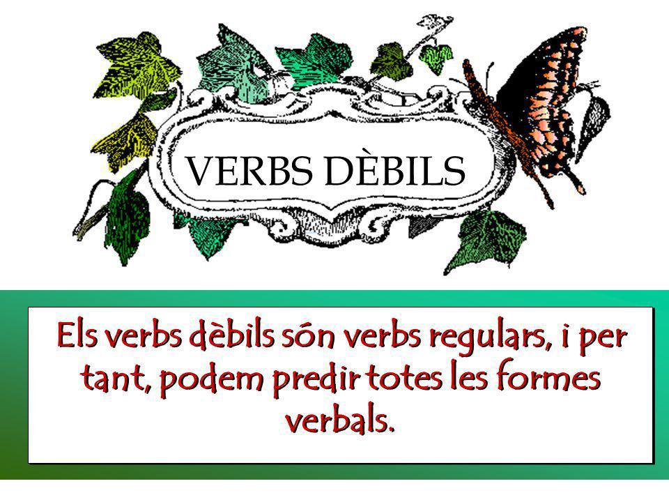 VERBS DÈBILS Els verbs dèbils són verbs regulars, i per tant, podem predir totes les formes verbals.