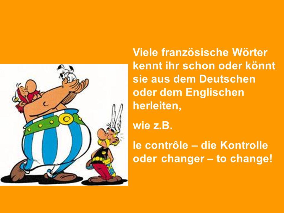 Viele französische Wörter kennt ihr schon oder könnt sie aus dem Deutschen oder dem Englischen herleiten,