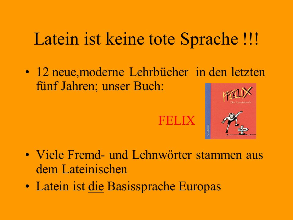 Latein ist keine tote Sprache !!!