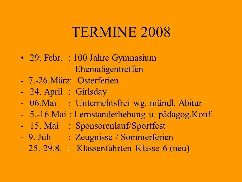 TERMINE 2008 29. Febr. : 100 Jahre Gymnasium Ehemaligentreffen