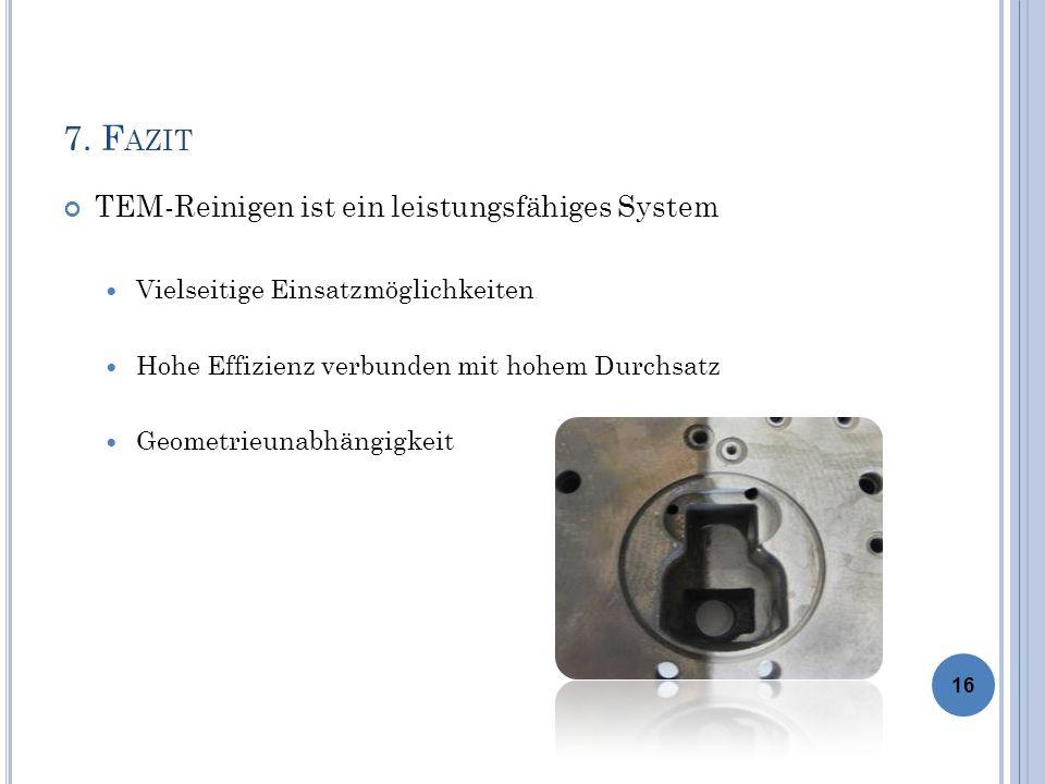 7. Fazit TEM-Reinigen ist ein leistungsfähiges System