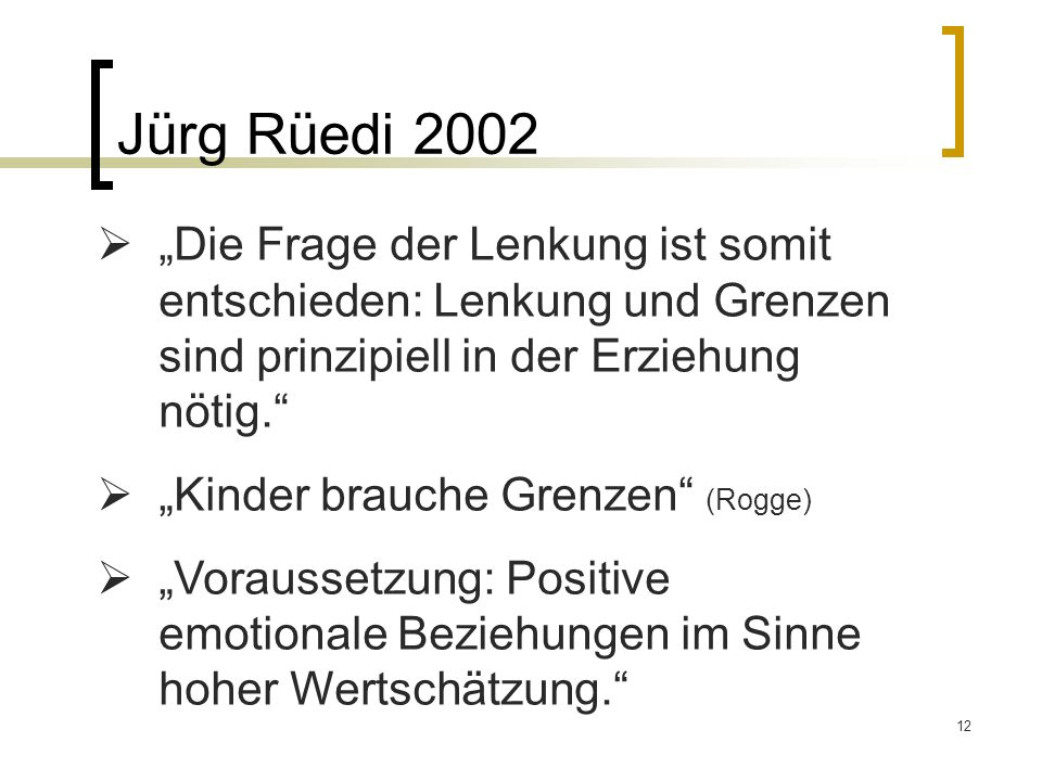 """Jürg Rüedi 2002 """"Die Frage der Lenkung ist somit entschieden: Lenkung und Grenzen sind prinzipiell in der Erziehung nötig."""