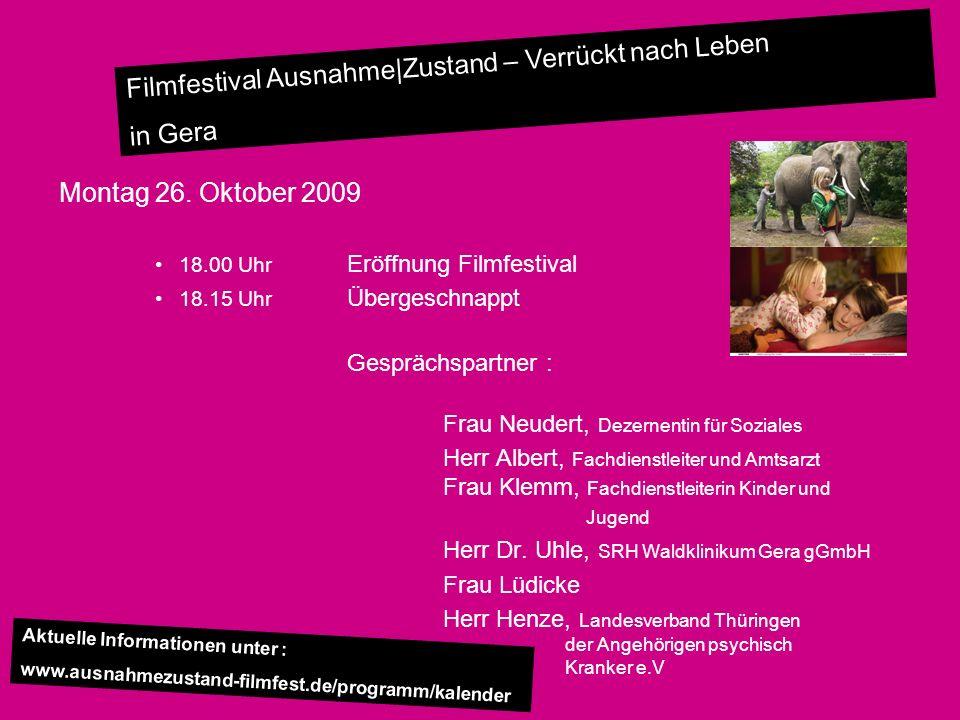 Montag 26. Oktober 2009 18.00 Uhr Eröffnung Filmfestival. 18.15 Uhr Übergeschnappt. Gesprächspartner :