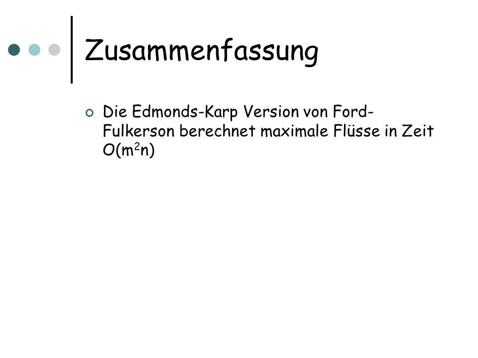 Zusammenfassung Die Edmonds-Karp Version von Ford-Fulkerson berechnet maximale Flüsse in Zeit O(m2n)